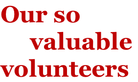 Our so       valuable  volunteers